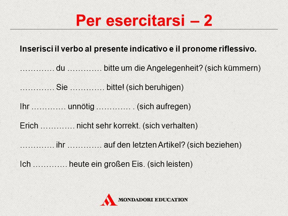Per esercitarsi – 2 Inserisci il verbo al presente indicativo e il pronome riflessivo.