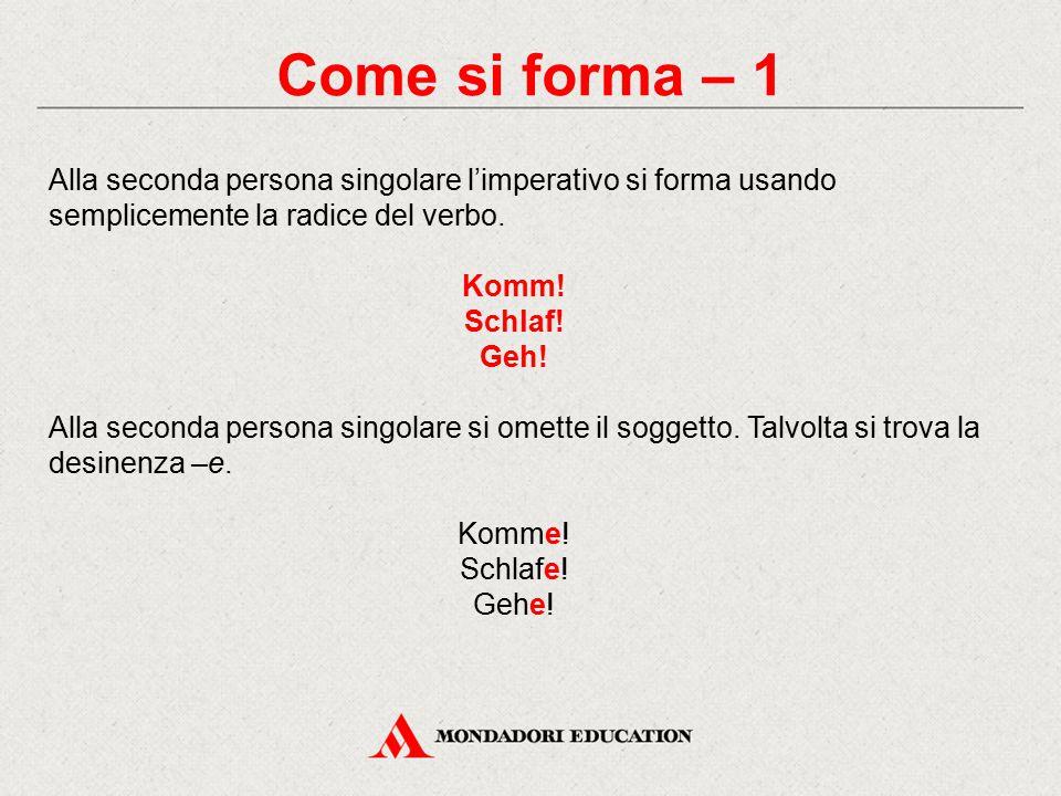 Come si forma – 1 Alla seconda persona singolare l'imperativo si forma usando semplicemente la radice del verbo.