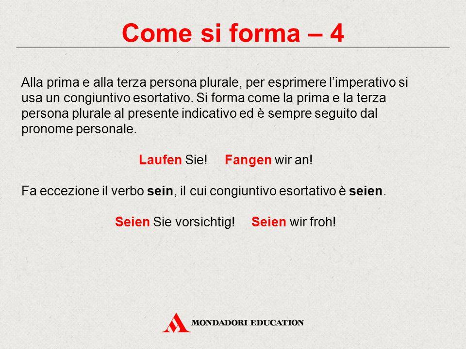 Come si forma – 4 Alla prima e alla terza persona plurale, per esprimere l'imperativo si usa un congiuntivo esortativo.