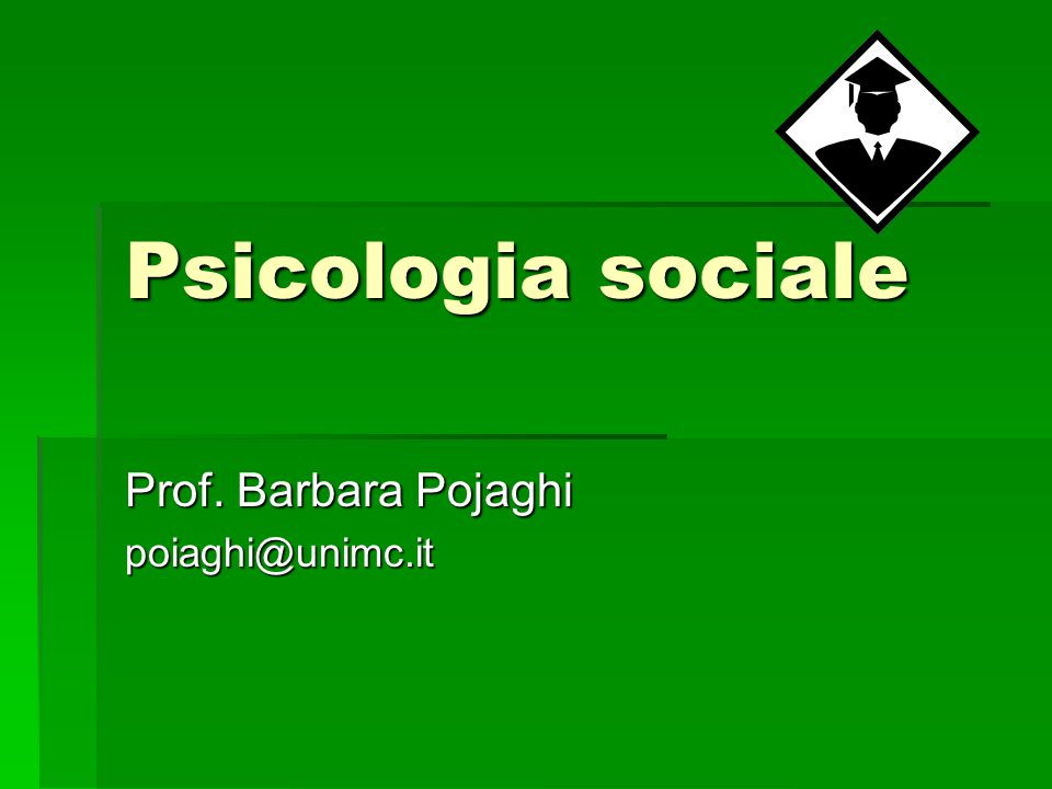 Psicologia sociale Prof. Barbara Pojaghi poiaghi@unimc.it