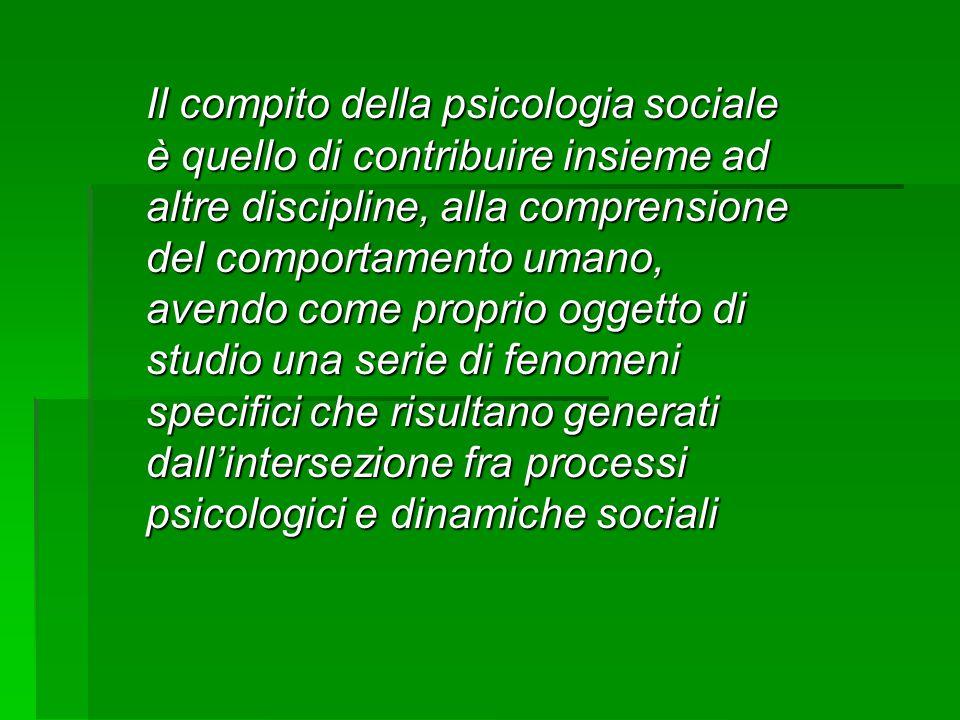 Il compito della psicologia sociale è quello di contribuire insieme ad altre discipline, alla comprensione del comportamento umano, avendo come propri