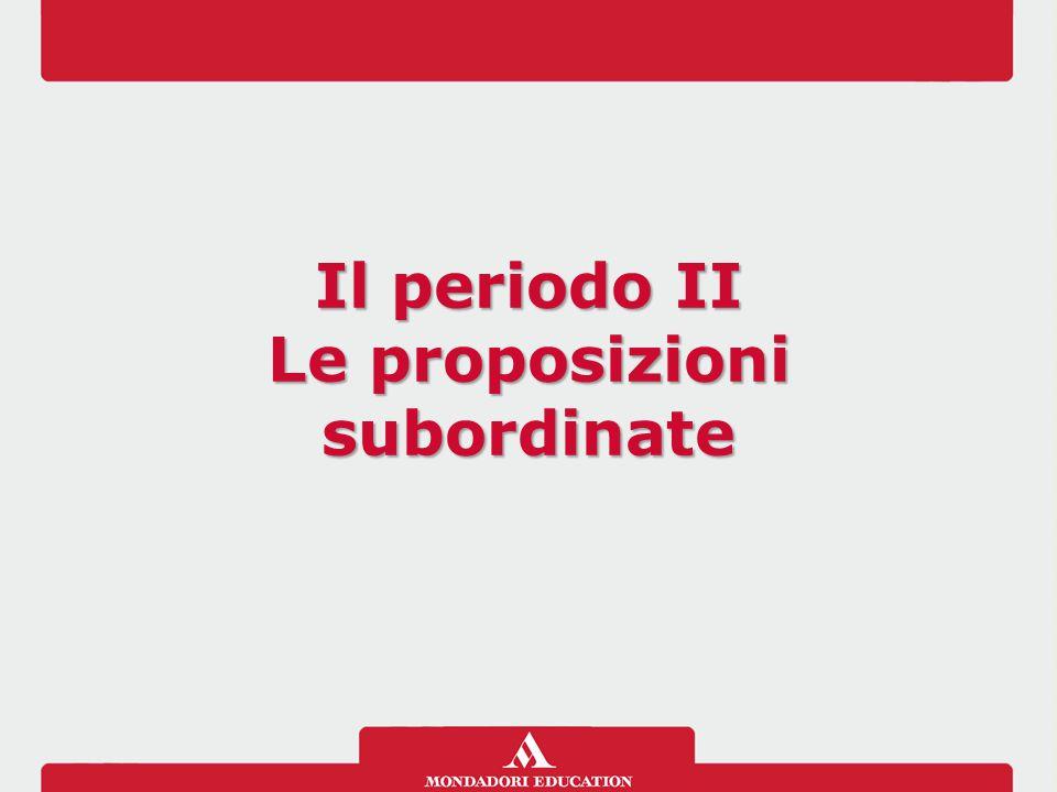 Il periodo II Le proposizioni subordinate Il periodo II Le proposizioni subordinate