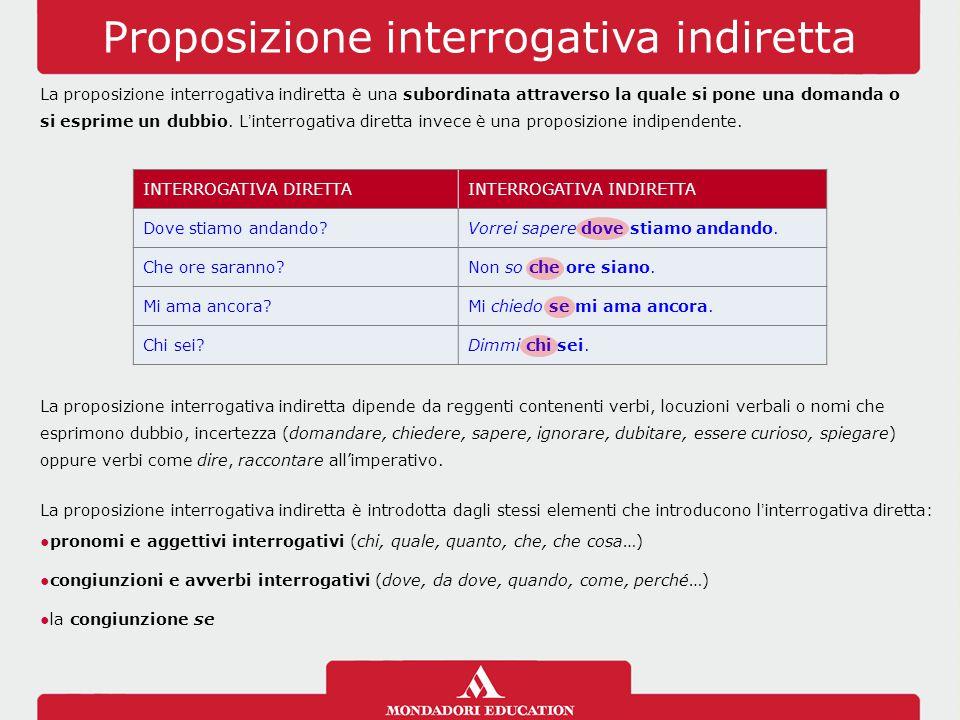 Proposizione interrogativa indiretta La proposizione interrogativa indiretta è una subordinata attraverso la quale si pone una domanda o si esprime un
