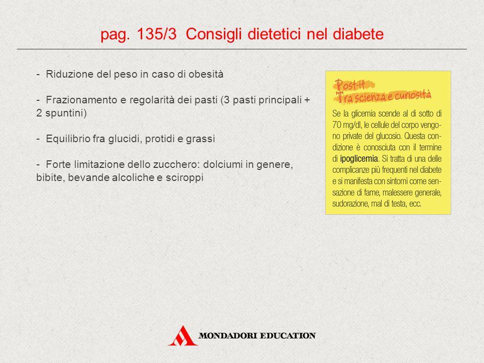 - Riduzione del peso in caso di obesità - Frazionamento e regolarità dei pasti (3 pasti principali + 2 spuntini) - Equilibrio fra glucidi, protidi e g