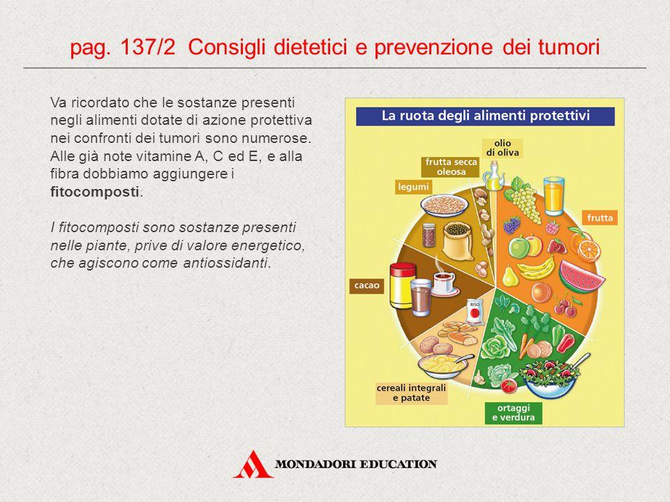 Va ricordato che le sostanze presenti negli alimenti dotate di azione protettiva nei confronti dei tumori sono numerose. Alle già note vitamine A, C e