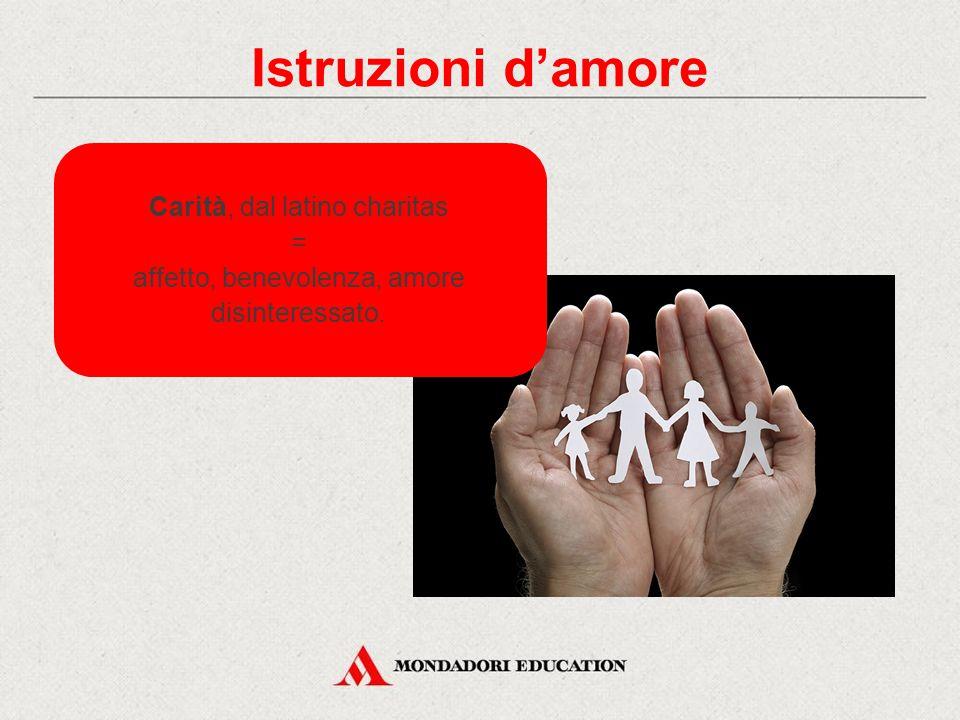 Istruzioni d'amore Carità, dal latino charitas = affetto, benevolenza, amore disinteressato.