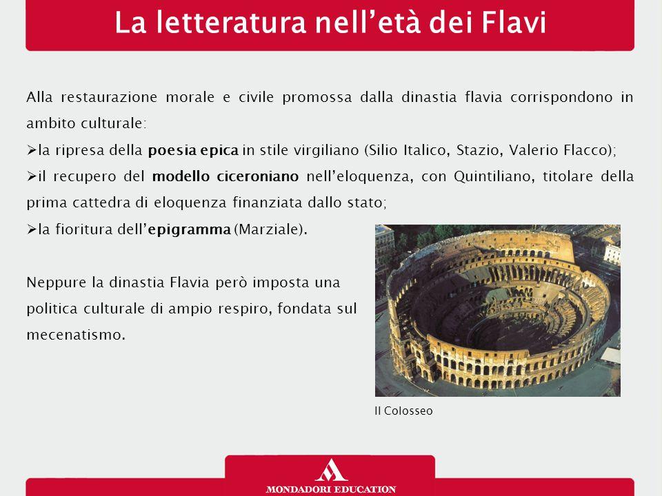 La letteratura nell'età dei Flavi Alla restaurazione morale e civile promossa dalla dinastia flavia corrispondono in ambito culturale:  la ripresa de