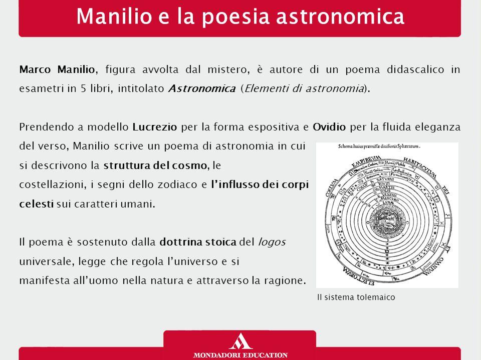 Manilio e la poesia astronomica Marco Manilio, figura avvolta dal mistero, è autore di un poema didascalico in esametri in 5 libri, intitolato Astrono