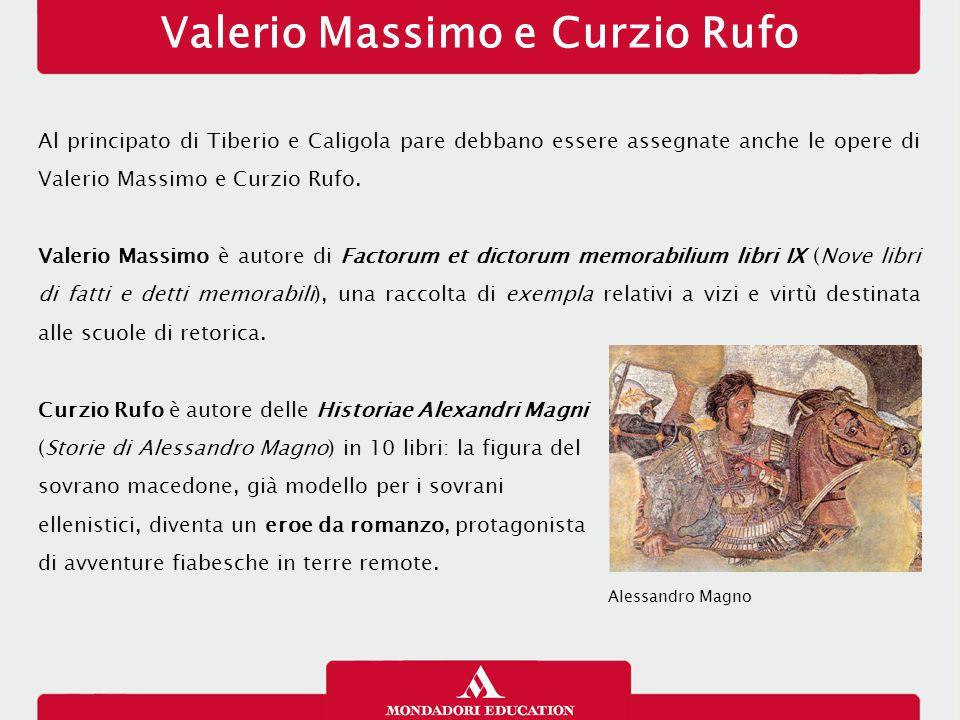 Valerio Massimo e Curzio Rufo Al principato di Tiberio e Caligola pare debbano essere assegnate anche le opere di Valerio Massimo e Curzio Rufo. Valer