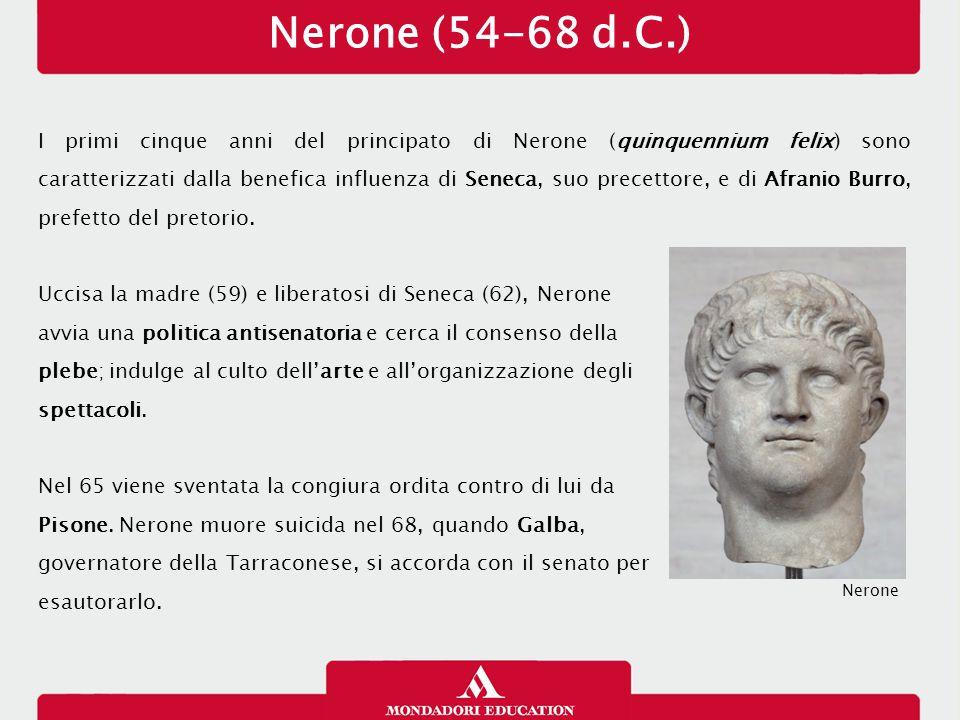 Nerone (54-68 d.C.) I primi cinque anni del principato di Nerone (quinquennium felix) sono caratterizzati dalla benefica influenza di Seneca, suo prec