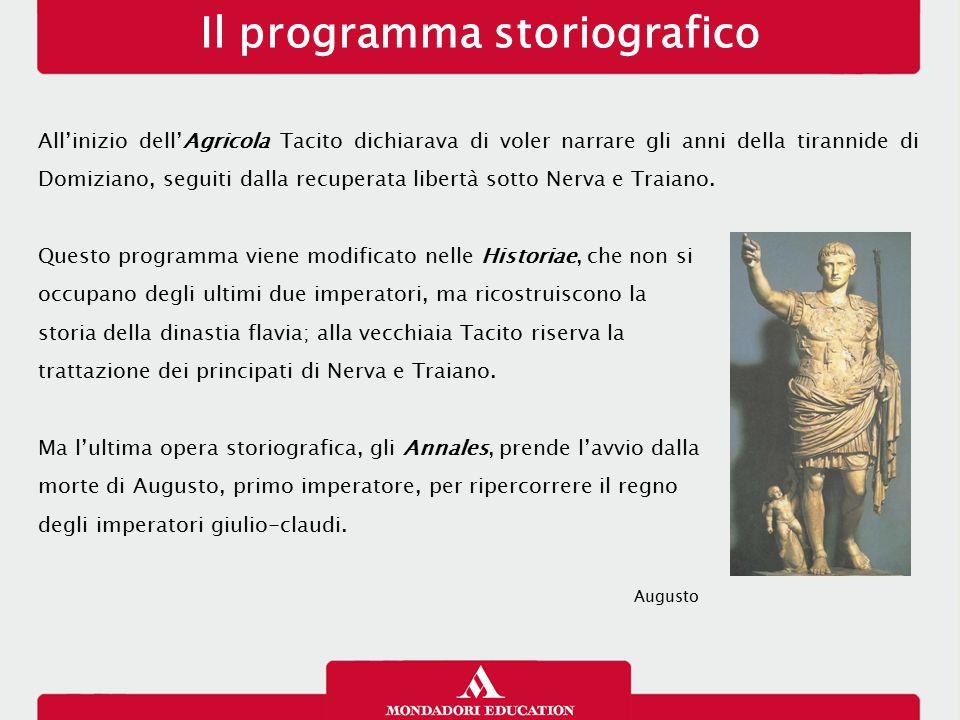 Il programma storiografico All'inizio dell'Agricola Tacito dichiarava di voler narrare gli anni della tirannide di Domiziano, seguiti dalla recuperata