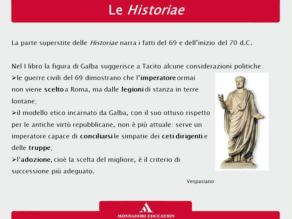 Le Historiae La parte superstite delle Historiae narra i fatti del 69 e dell'inizio del 70 d.C. Nel I libro la figura di Galba suggerisce a Tacito alc