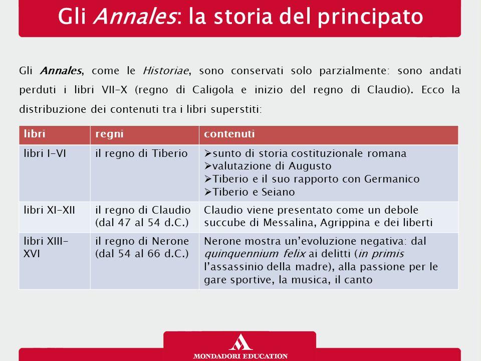 Gli Annales: la storia del principato Gli Annales, come le Historiae, sono conservati solo parzialmente: sono andati perduti i libri VII-X (regno di C