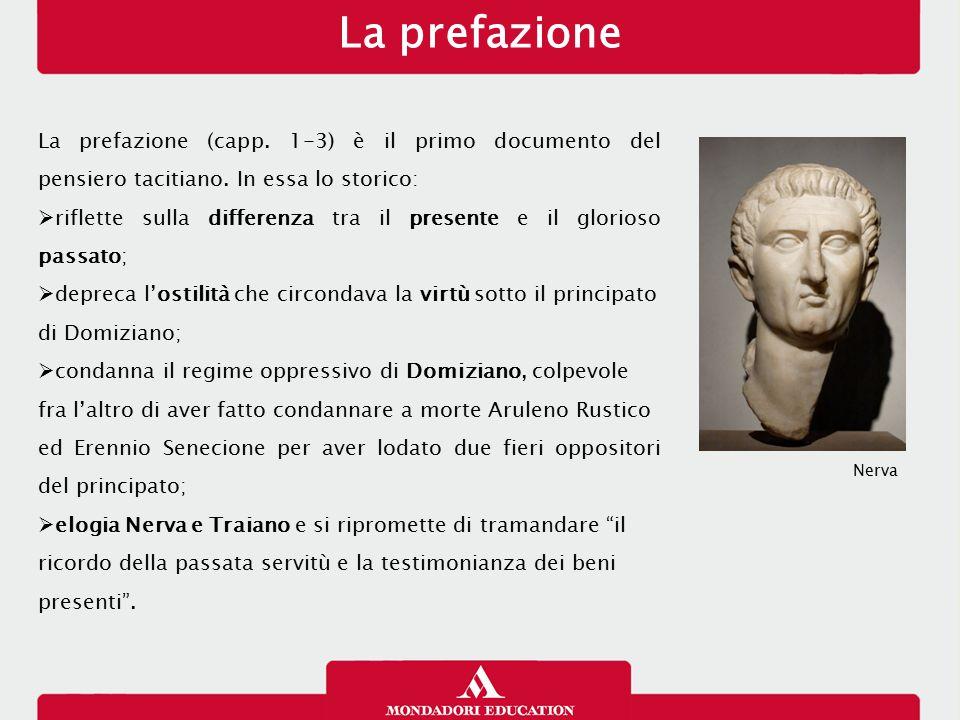 La prefazione La prefazione (capp. 1-3) è il primo documento del pensiero tacitiano. In essa lo storico:  riflette sulla differenza tra il presente e