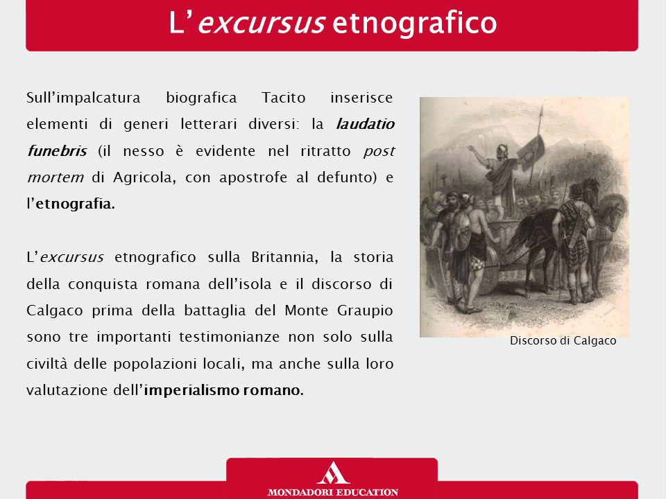 L'excursus etnografico Sull'impalcatura biografica Tacito inserisce elementi di generi letterari diversi: la laudatio funebris (il nesso è evidente ne