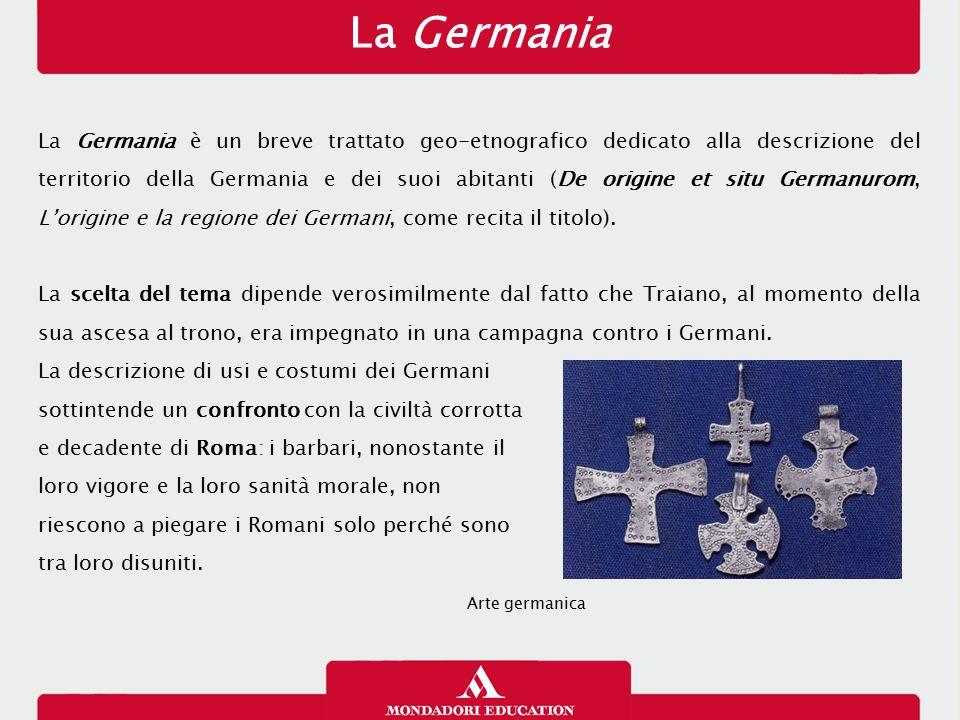 La Germania La Germania è un breve trattato geo-etnografico dedicato alla descrizione del territorio della Germania e dei suoi abitanti (De origine et