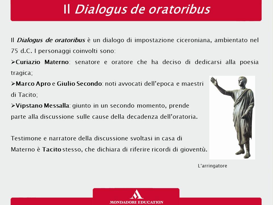 Il Dialogus de oratoribus Il Dialogus de oratoribus è un dialogo di impostazione ciceroniana, ambientato nel 75 d.C. I personaggi coinvolti sono:  Cu