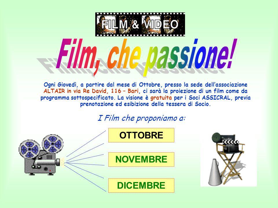 I Film che proponiamo a: Ogni Giovedì, a partire dal mese di Ottobre, presso la sede dell'associazione ALTAIR in via Re David, 116 – Bari, ci sarà la proiezione di un film come da programma sottospecificato.