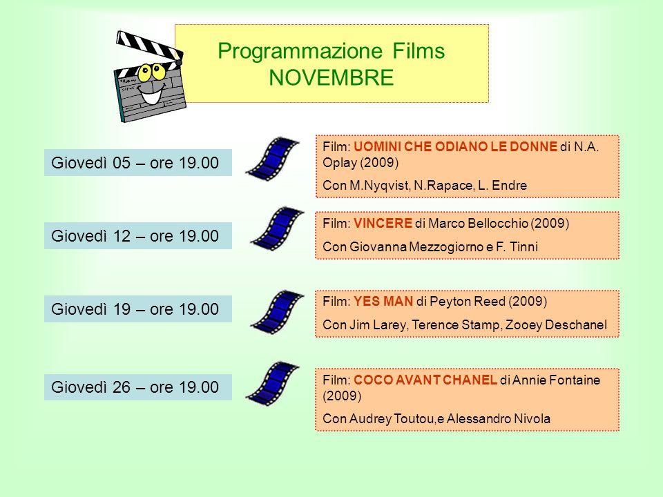 Programmazione Films NOVEMBRE Giovedì 05 – ore 19.00 Giovedì 12 – ore 19.00 Giovedì 19 – ore 19.00 Giovedì 26 – ore 19.00 Film: UOMINI CHE ODIANO LE DONNE di N.A.