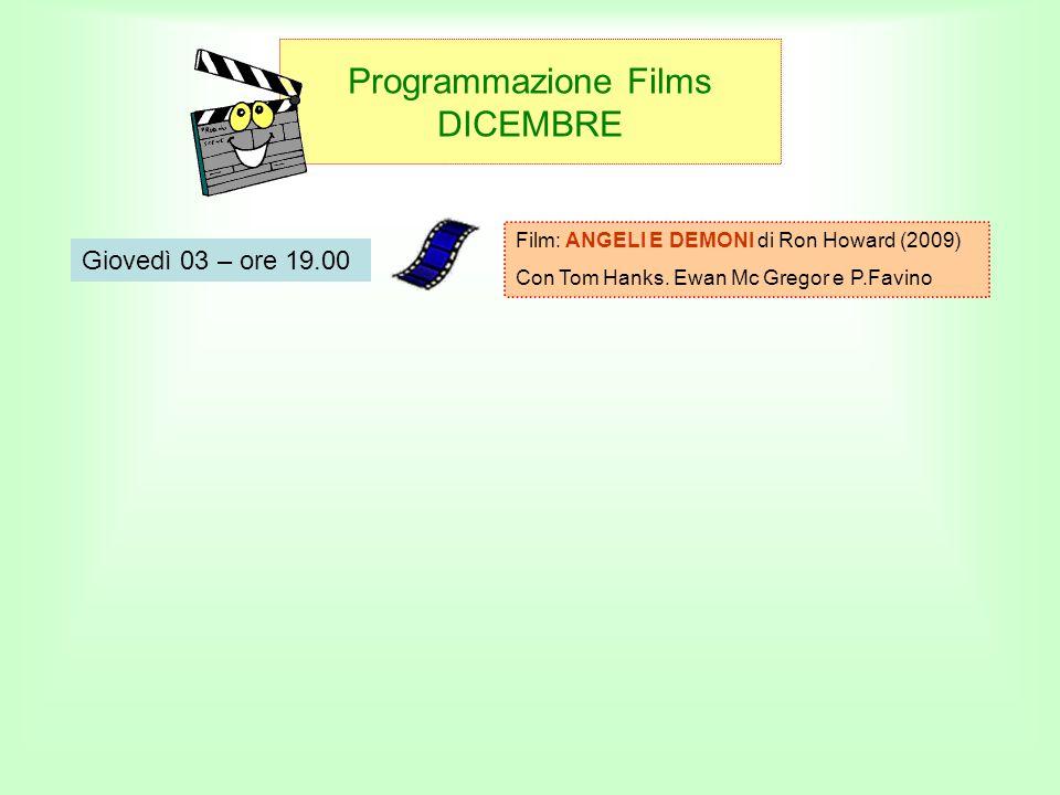 Programmazione Films DICEMBRE Giovedì 03 – ore 19.00 Film: ANGELI E DEMONI di Ron Howard (2009) Con Tom Hanks.
