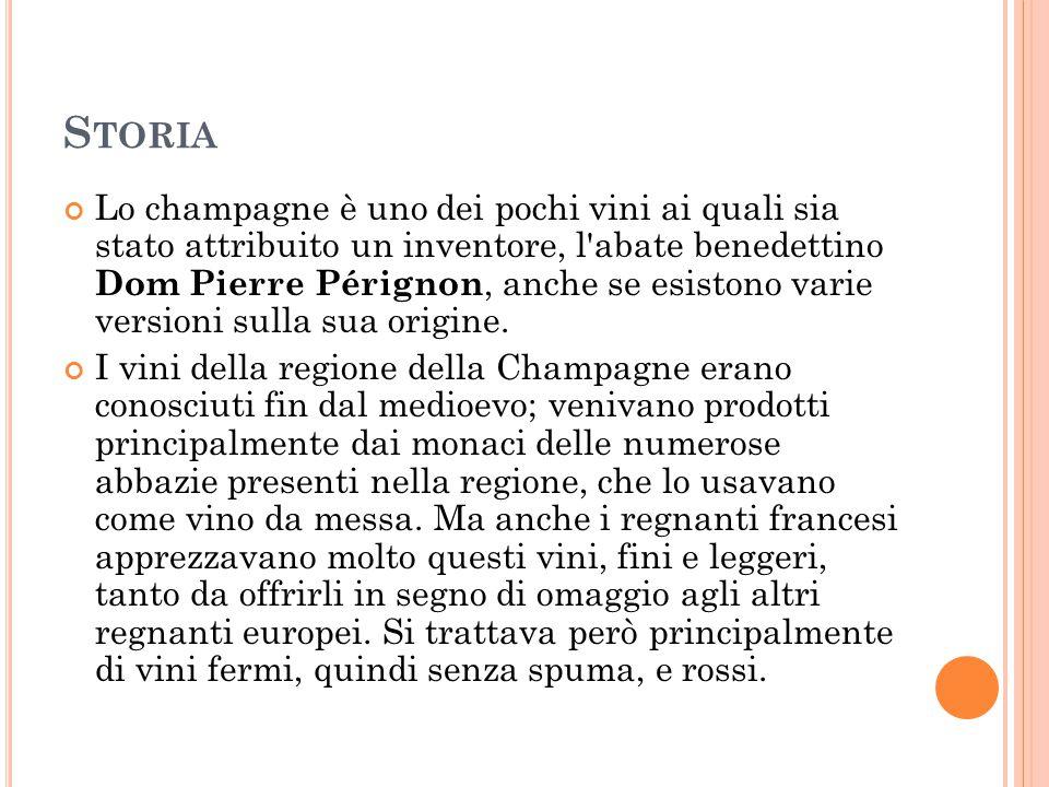 S TORIA Lo champagne è uno dei pochi vini ai quali sia stato attribuito un inventore, l'abate benedettino Dom Pierre Pérignon, anche se esistono varie