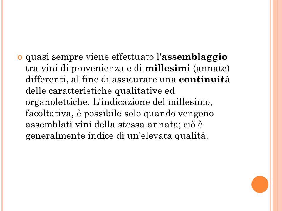 quasi sempre viene effettuato l' assemblaggio tra vini di provenienza e di millesimi (annate) differenti, al fine di assicurare una continuità delle c