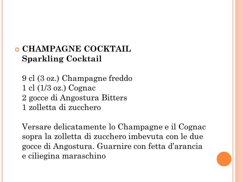 CHAMPAGNE COCKTAIL Sparkling Cocktail 9 cl (3 oz.) Champagne freddo 1 cl (1/3 oz.) Cognac 2 gocce di Angostura Bitters 1 zolletta di zucchero Versare delicatamente lo Champagne e il Cognac sopra la zolletta di zucchero imbevuta con le due gocce di Angostura.