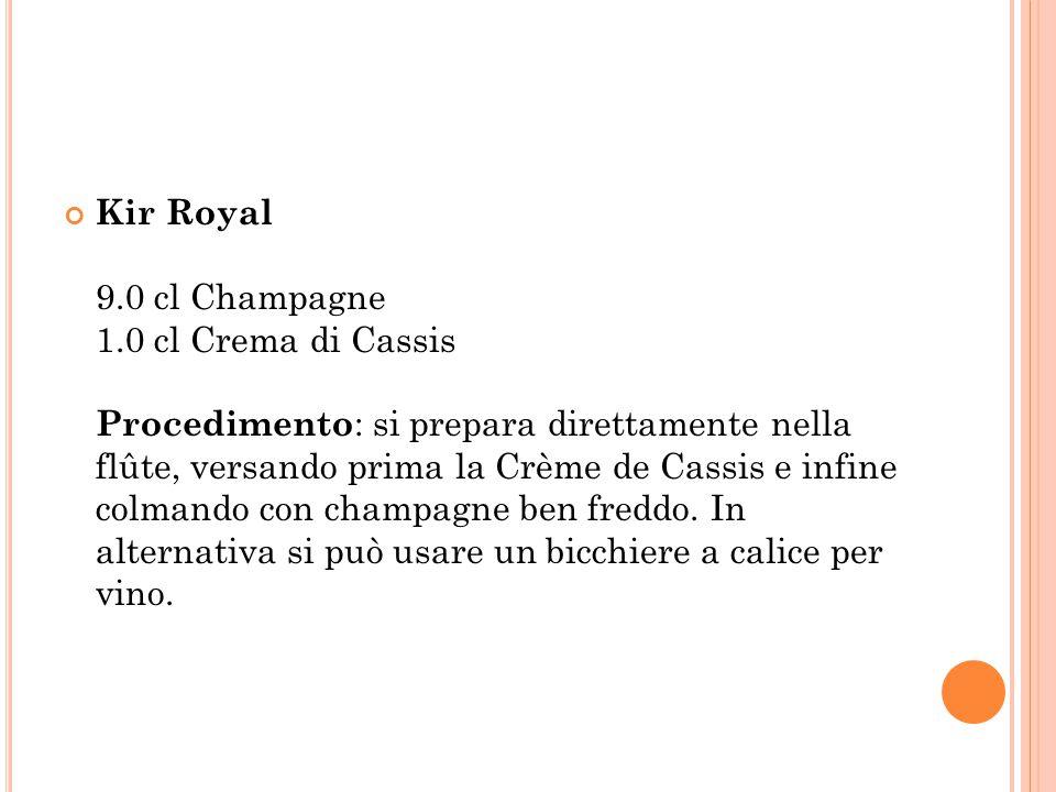 Kir Royal 9.0 cl Champagne 1.0 cl Crema di Cassis Procedimento : si prepara direttamente nella flûte, versando prima la Crème de Cassis e infine colma