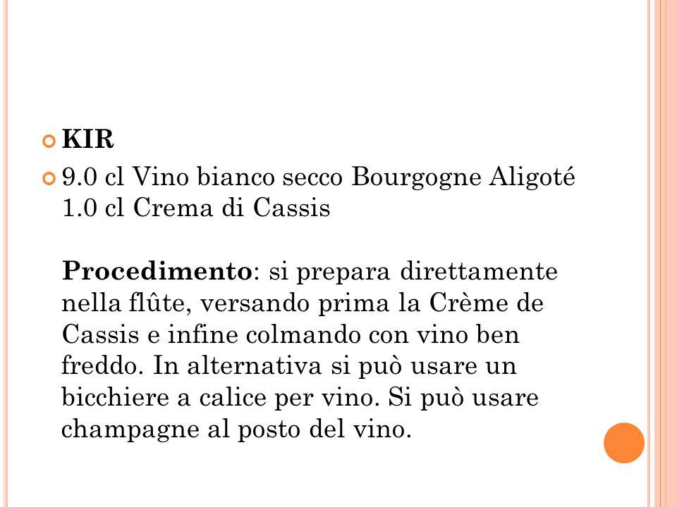 KIR 9.0 cl Vino bianco secco Bourgogne Aligoté 1.0 cl Crema di Cassis Procedimento : si prepara direttamente nella flûte, versando prima la Crème de Cassis e infine colmando con vino ben freddo.