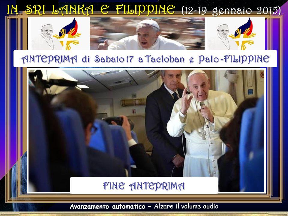. Avanzamento automatico – Alzare il volume audio IN SRI LANKA E FILIPPINE (12-19 gennaio 2015) VIAGGIO APOSTOLICO DEL SANTO PADRE FRANCESCO ANTEPRIMA di Sabato 17 a Tacloban e Palo -FILIPPINE FINE ANTEPRIMA