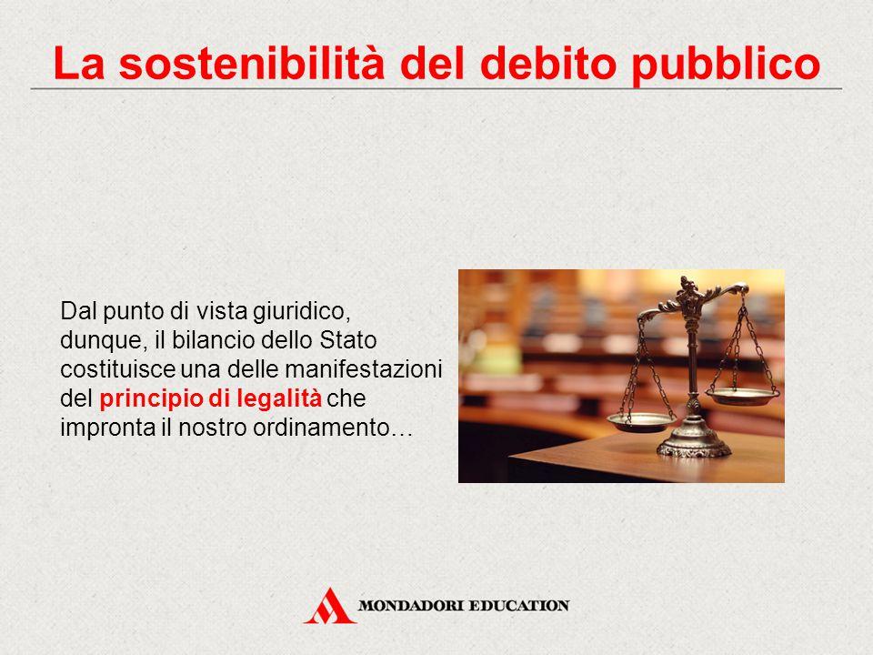 Dal punto di vista giuridico, dunque, il bilancio dello Stato costituisce una delle manifestazioni del principio di legalità che impronta il nostro or