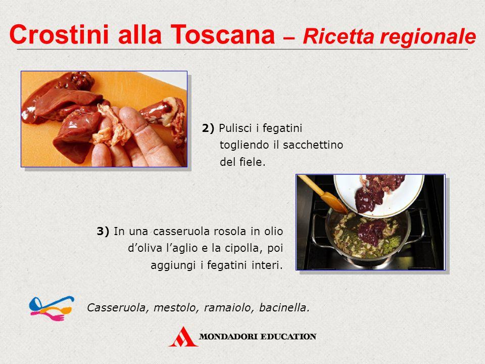2) Pulisci i fegatini togliendo il sacchettino del fiele. Casseruola, mestolo, ramaiolo, bacinella. Crostini alla Toscana – Ricetta regionale 3) In un