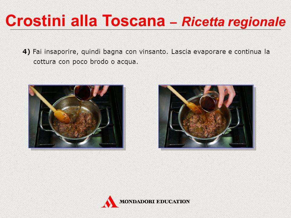4) Fai insaporire, quindi bagna con vinsanto. Lascia evaporare e continua la cottura con poco brodo o acqua. Crostini alla Toscana – Ricetta regionale