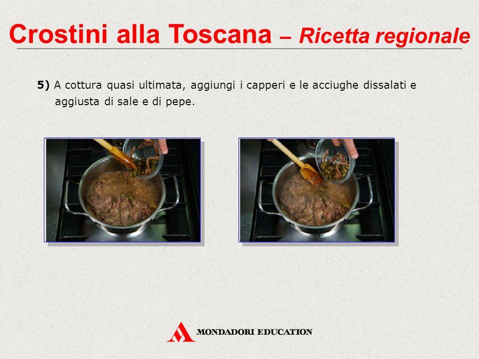 5) A cottura quasi ultimata, aggiungi i capperi e le acciughe dissalati e aggiusta di sale e di pepe. Crostini alla Toscana – Ricetta regionale