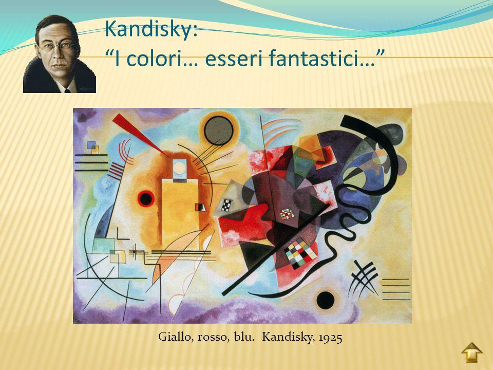 """Kandisky: """"I colori… esseri fantastici…"""" Ciascun colore richiama a Kandisky una sensazione vitale, un'emozione, un moto dell'animo, addirittura un suo"""