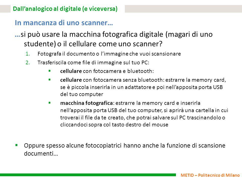 METID – Politecnico di Milano Dall'analogico al digitale (e viceversa) In mancanza di uno scanner… …si può usare la macchina fotografica digitale (mag