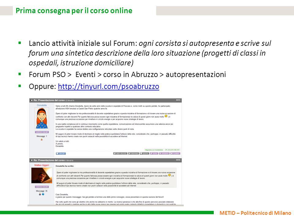 METID – Politecnico di Milano Prima consegna per il corso online  Lancio attività iniziale sul Forum: ogni corsista si autopresenta e scrive sul foru
