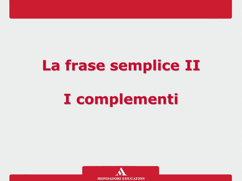 La frase semplice II I complementi La frase semplice II I complementi