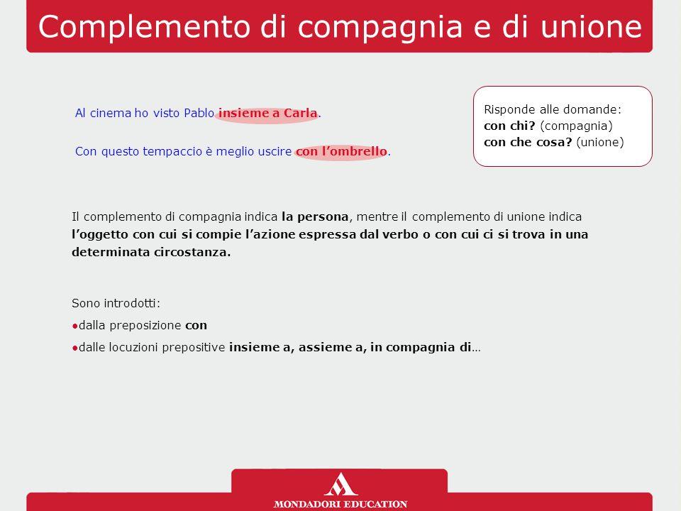 Complemento di compagnia e di unione Il complemento di compagnia indica la persona, mentre il complemento di unione indica l'oggetto con cui si compie