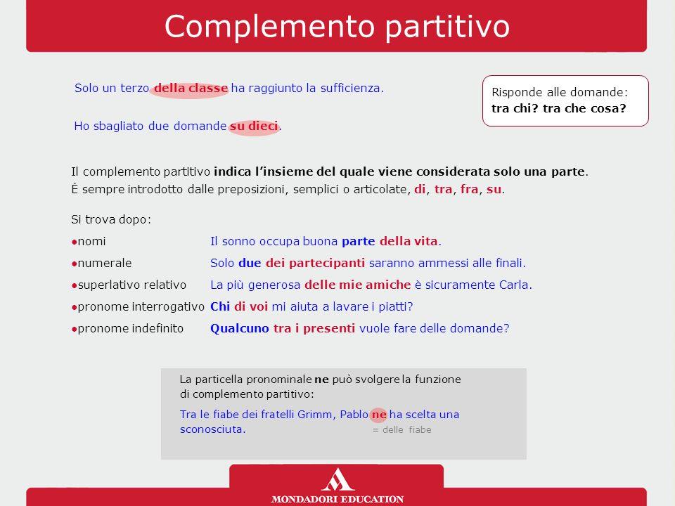 Complemento partitivo Il complemento partitivo indica l'insieme del quale viene considerata solo una parte. È sempre introdotto dalle preposizioni, se