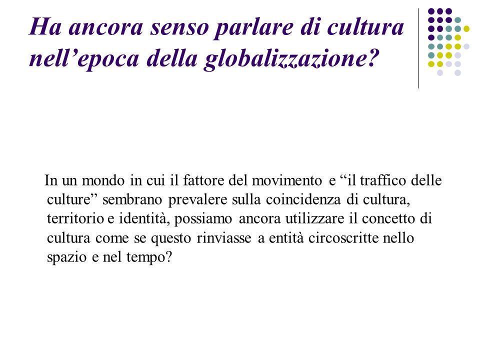 Ha ancora senso parlare di cultura nell'epoca della globalizzazione.