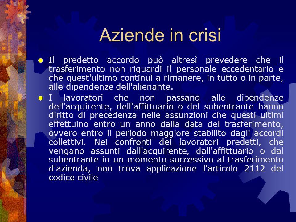 Aziende in crisi  Il predetto accordo può altresì prevedere che il trasferimento non riguardi il personale eccedentario e che quest ultimo continui a rimanere, in tutto o in parte, alle dipendenze dell alienante.