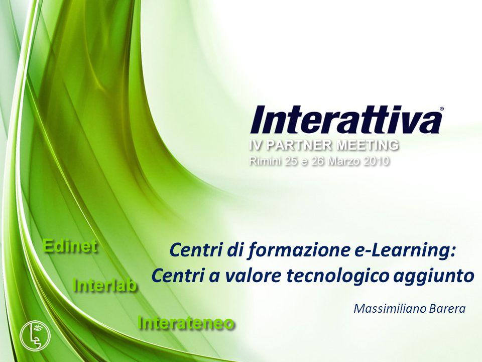 Centri di formazione e-Learning: Centri a valore tecnologico aggiunto Massimiliano Barera