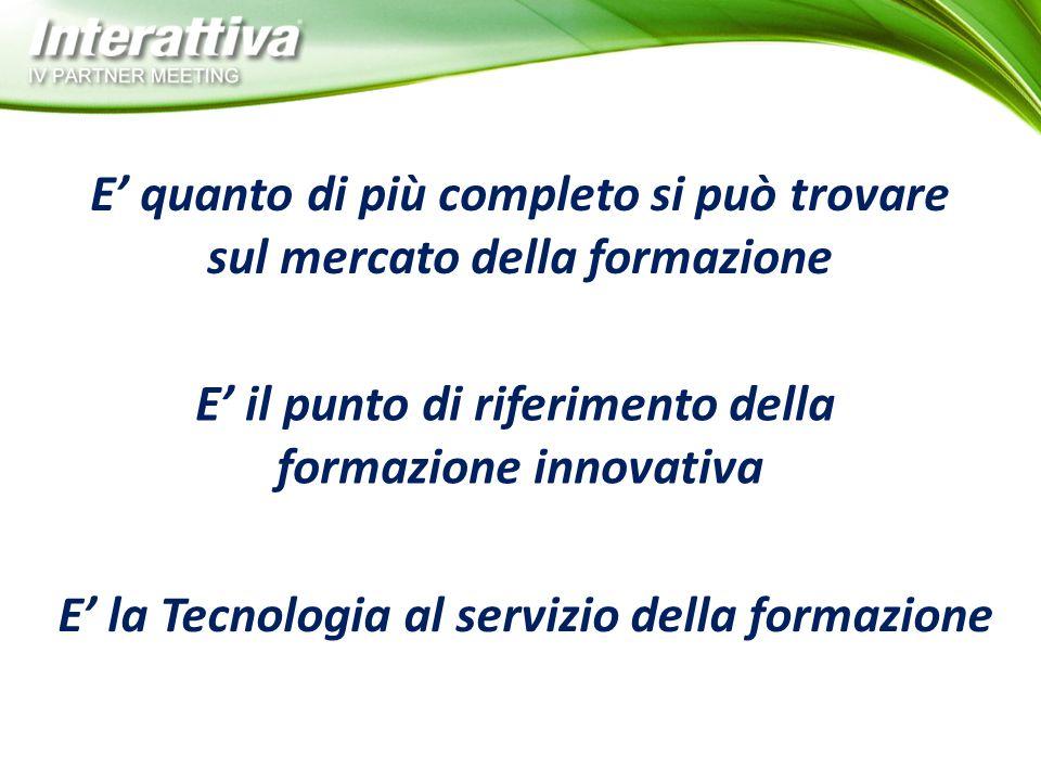 E' quanto di più completo si può trovare sul mercato della formazione E' il punto di riferimento della formazione innovativa E' la Tecnologia al servi