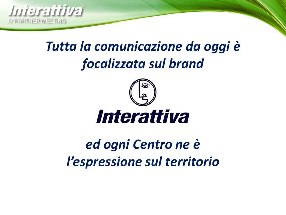 Tutta la comunicazione da oggi è focalizzata sul brand ed ogni Centro ne è l'espressione sul territorio