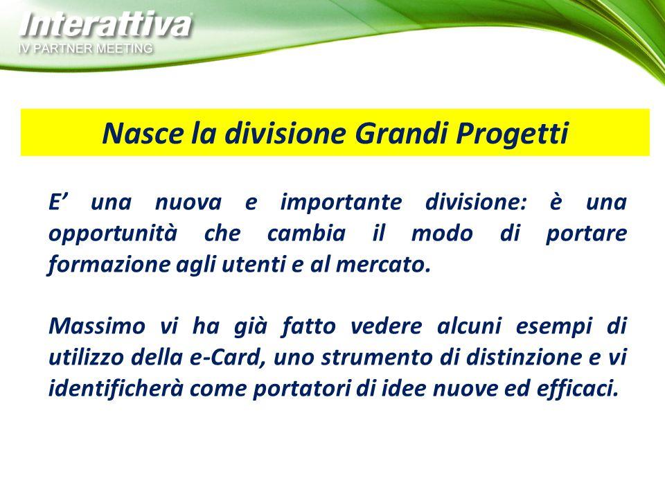 Nasce la divisione Grandi Progetti E' una nuova e importante divisione: è una opportunità che cambia il modo di portare formazione agli utenti e al me