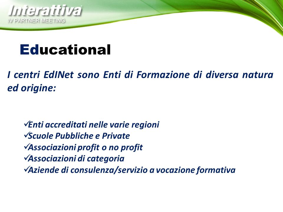 Educational Enti accreditati nelle varie regioni Scuole Pubbliche e Private Associazioni profit o no profit Associazioni di categoria Aziende di consu