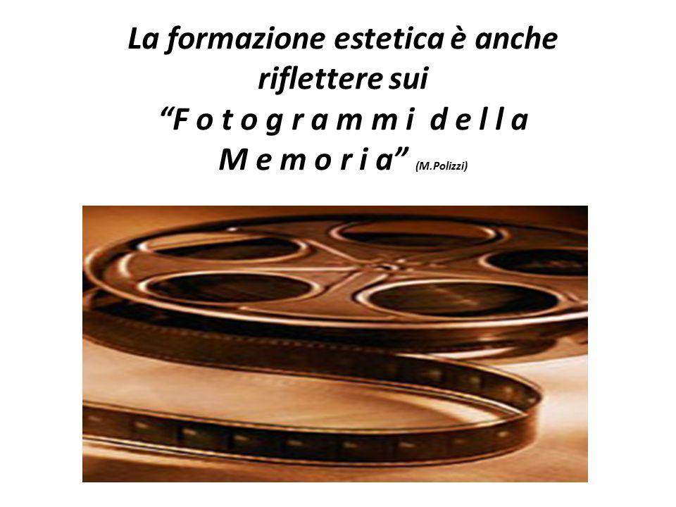 """La formazione estetica è anche riflettere sui """"F o t o g r a m m i d e l l a M e m o r i a"""" (M.Polizzi)"""