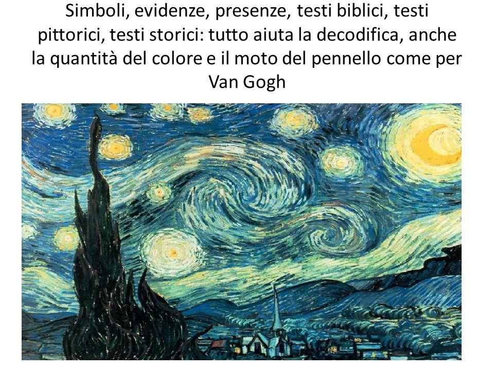 Simboli, evidenze, presenze, testi biblici, testi pittorici, testi storici: tutto aiuta la decodifica, anche la quantità del colore e il moto del penn