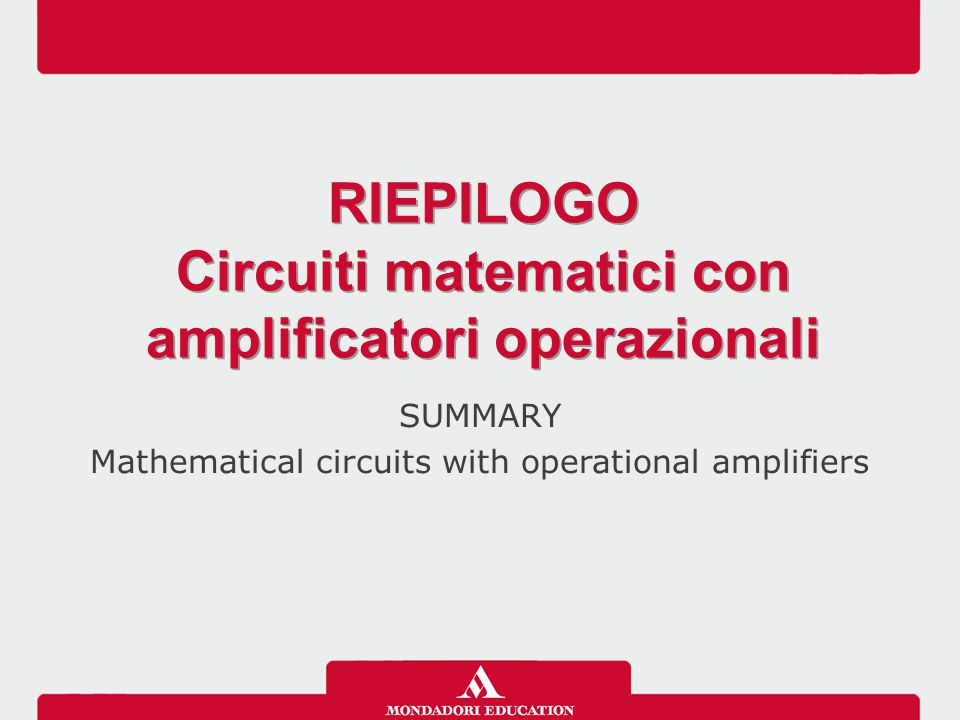 SUMMARY Mathematical circuits with operational amplifiers RIEPILOGO Circuiti matematici con amplificatori operazionali RIEPILOGO Circuiti matematici con amplificatori operazionali